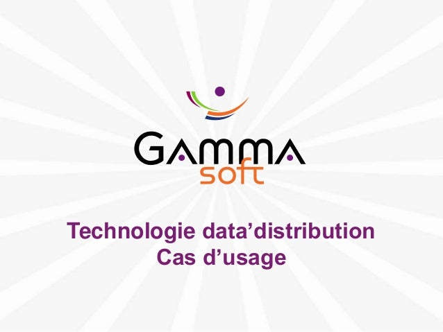 Technologie data'distribution                Cas d'usagewww.gamma-soft.com