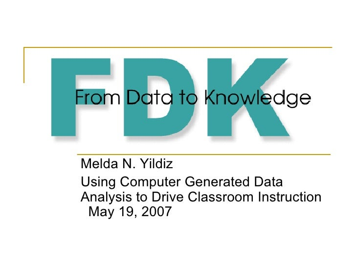 Melda N. Yildiz Using Computer Generated Data Analysis to Drive Classroom Instruction  May 19, 2007