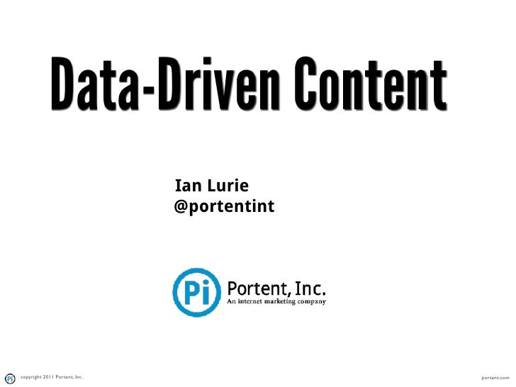 Data-Driven Content                               Ian Lurie                               @portentintcopyright 2011 Porten...