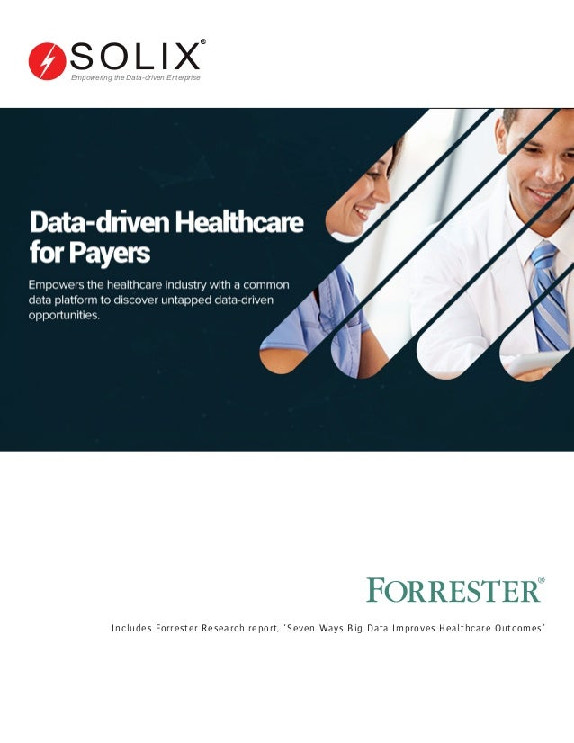 Includes Forrester Research report, 'Seven Ways Big Data Improves Healthcare Outcomes' Empowering the Data-driven Enterpri...