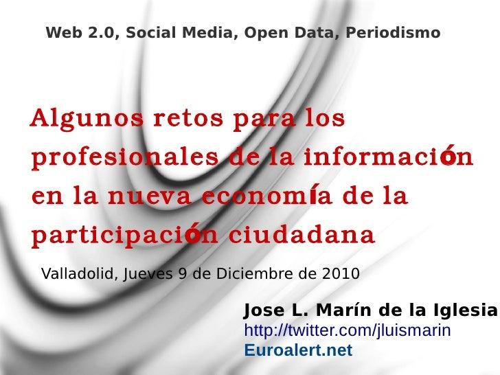 Web 2.0, Social Media, Open Data, PeriodismoAlgunos retos para losprofesionales de la informaci ónen la nueva econom ía de...