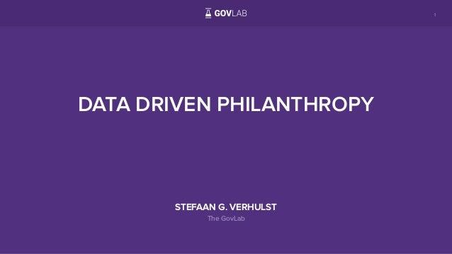 1 DATA DRIVEN PHILANTHROPY STEFAAN G. VERHULST The GovLab