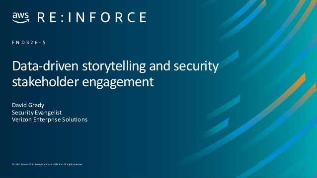 © 2019,Amazon Web Services, Inc. or its affiliates. All rights reserved. Data-driven storytelling and security stakeholder...
