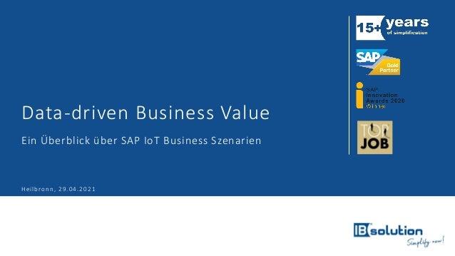 Data-driven Business Value Ein Überblick über SAP IoT Business Szenarien Heilbronn, 29.04.2021