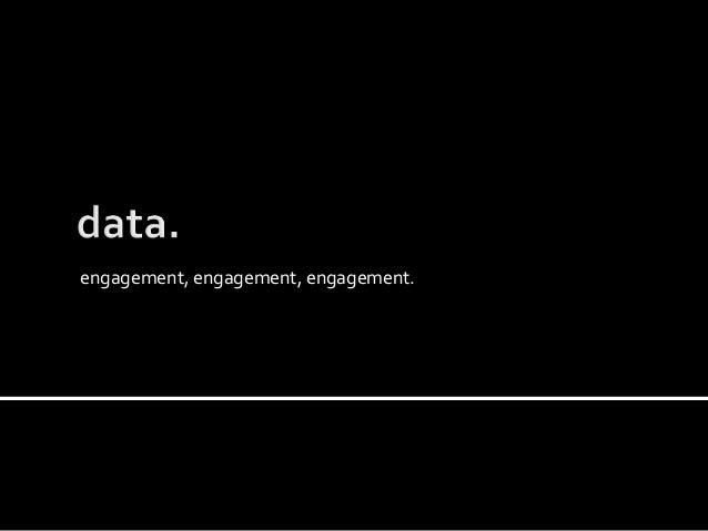 engagement, engagement, engagement.