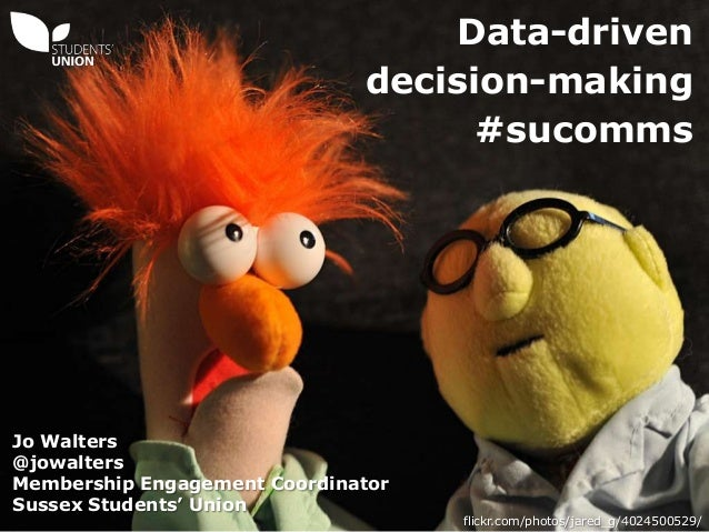 Data-driven decision-making #sucomms flickr.com/photos/jared_g/4024500529/ Jo Walters @jowalters Membership Engagement Coo...