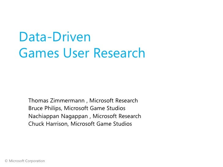 Data-Driven        Games User Research             Thomas Zimmermann , Microsoft Research             Bruce Philips, Micro...