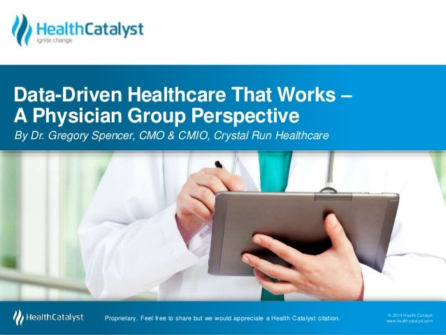 Data-Driven Healthcare That Works –  A Physician Group Perspective  By Dr. Gregory Spencer, CMO & CMIO, Crystal Run Health...