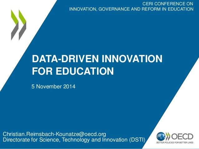 DATA-DRIVEN INNOVATION  FOR EDUCATION  5 November 2014  CERI CONFERENCE ON  INNOVATION, GOVERNANCE AND REFORM IN EDUCATION...