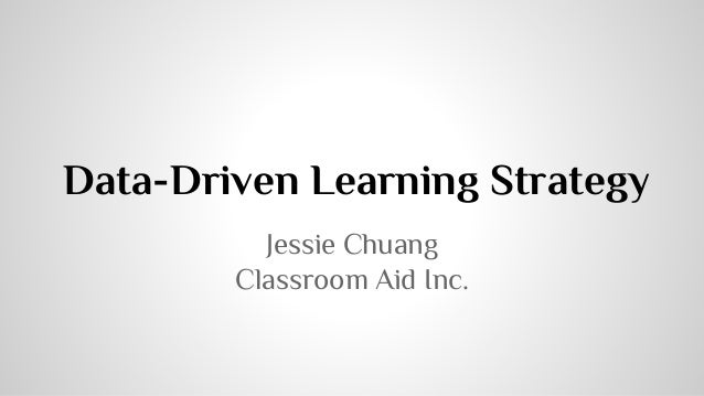 Data-Driven Learning Strategy  Jessie Chuang  Classroom Aid Inc.