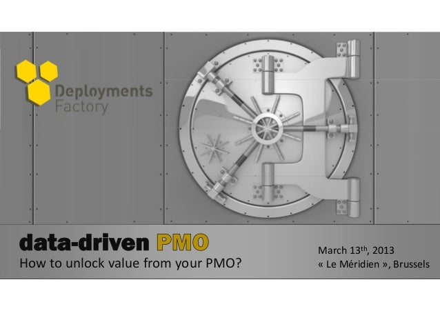March 13th, 2013How to unlock value from your PMO?   « Le Méridien », Brussels
