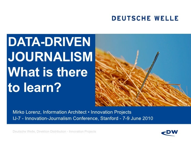 DATA-DRIVEN JOURNALISM What is there to learn? Mirko Lorenz, Information Architect • Innovation Projects IJ-7 - Innovation...