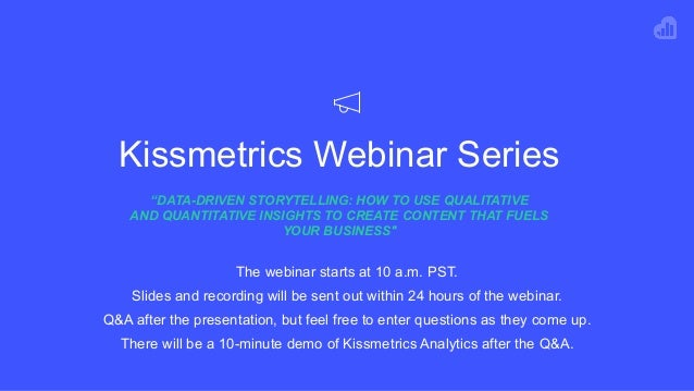 "Kissmetrics Webinar Series ""DATA-DRIVEN STORYTELLING: HOW TO USE QUALITATIVE 