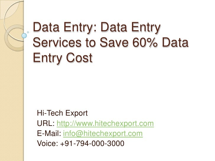 Data Entry: Data Entry Services to Save 60% Data Entry Cost<br />Hi-Tech Export<br />URL: http://www.hitechexport.com<br /...