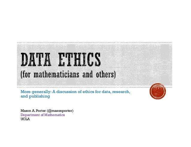 More generally: A discussion of ethics for data, research, and publishing Mason A. Porter (@masonporter) Department of Mat...