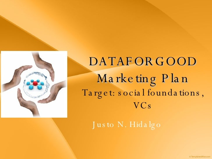 DATAFORGOOD Marketing Plan Target: social foundations, VCs Justo N. Hidalgo