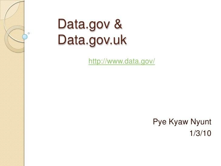 Data.gov & Data.gov.uk<br />http://www.data.gov/<br />PyeKyawNyunt<br />1/3/10<br />