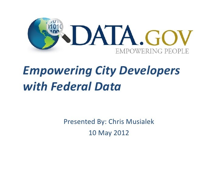Empowering City Developers with Federal Data          Presented By: Chris Musialek                 10...