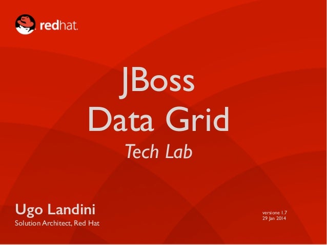 JBoss Data Grid Tech Lab Ugo Landini Solution Architect, Red Hat versione 1.7 29 Jan 2014