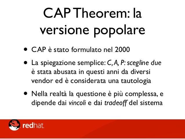 CAP Theorem: modern version • In altre parole, è vero che è impossibile avere una Availability PERFETTA ed anche la consis...