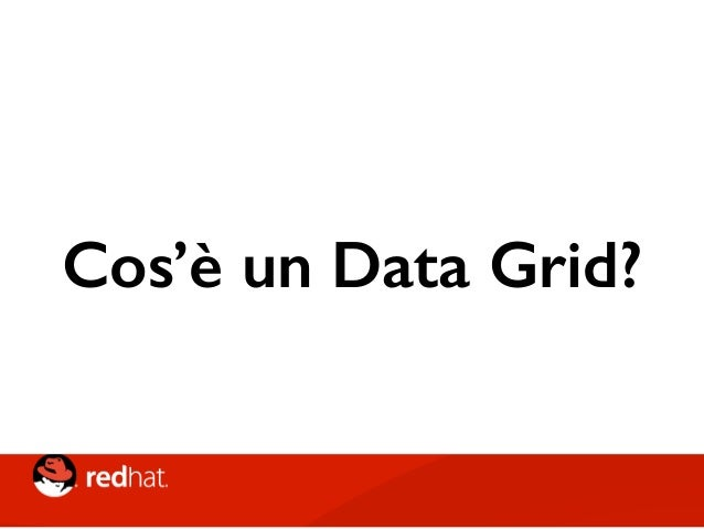 Data Grid > Distributed Cache • Diverse Topologie • Querying • Task Execution e Map/Reduce • Partition Handling • Controll...