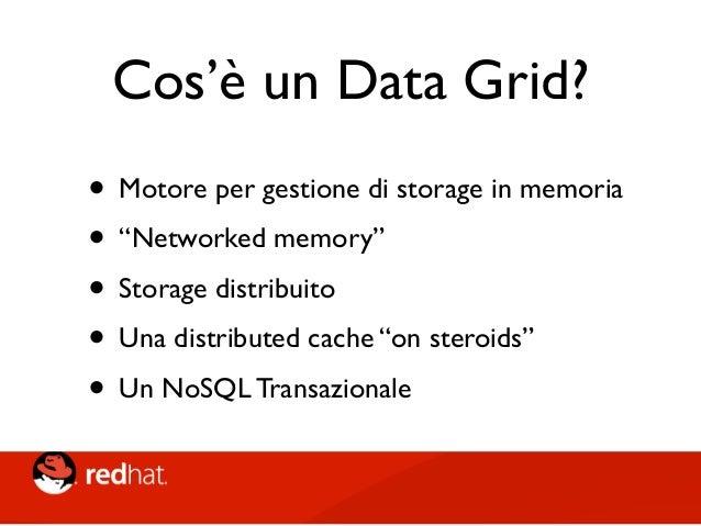 Cos'è Infinispan/JDG? • Open Source (Apache) data grid platform • Basato su alcune delle idee di JBoss Cache • Basato su al...