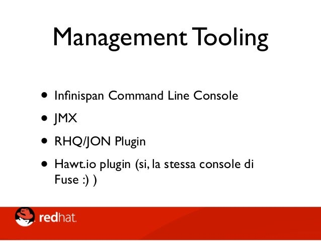 Modi di utilizzo • Embedded mode / Library mode • Direttamente dalla JVM • Client/Server mode • REST • Memcached • Hot Rod