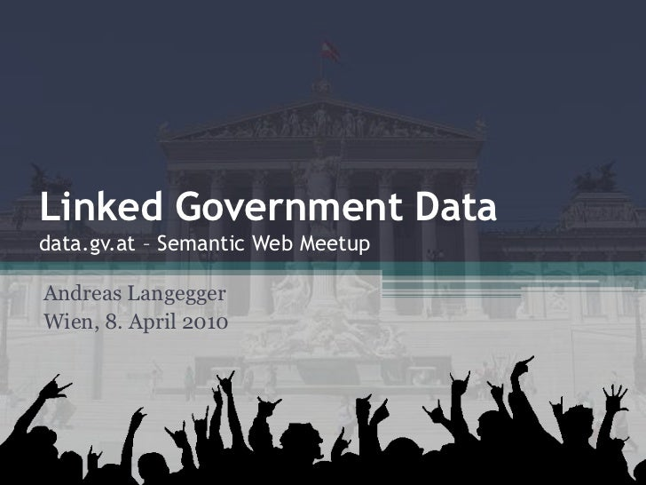 Linked Government Datadata.gv.at – Semantic Web MeetupAndreas LangeggerWien, 8. April 2010