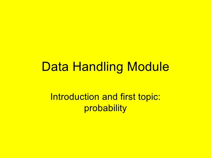 Data Handling Module Introduction and first topic: probability