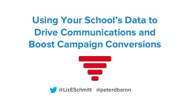 Using Your School's Data to Drive Communications and Boost Campaign Conversions  @LizESchmitt @peterdbaron