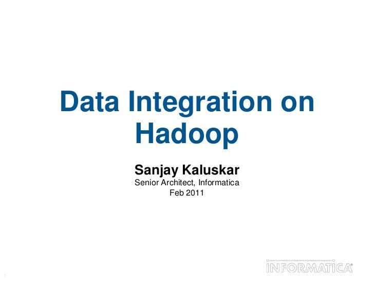 Data Integration on Hadoop<br />Sanjay Kaluskar<br />Senior Architect, Informatica<br />Feb 2011<br />
