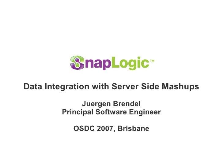 Data Integration with Server Side Mashups               Juergen Brendel         Principal Software Engineer             OS...