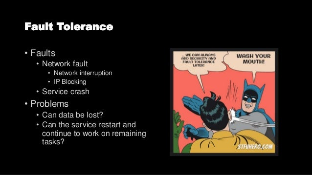 Fault Tolerance criteria Given When Then A service crashed It restarted No Rework (Continue on remaining items only) Downl...