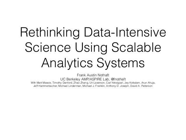 Rethinking Data-Intensive Science Using Scalable Analytics Systems Frank Austin Nothaft UC Berkeley AMP/ASPIRE Lab, @fnoth...