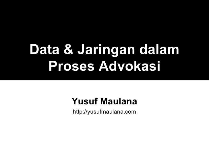 Data & Jaringan dalam   Proses Advokasi       Yusuf Maulana       http://yusufmaulana.com