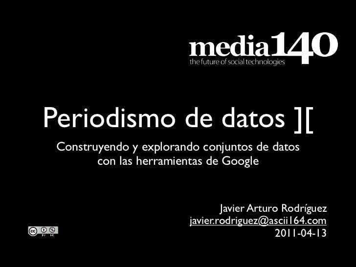 Periodismo de datos ][ Construyendo y explorando conjuntos de datos        con las herramientas de Google                 ...