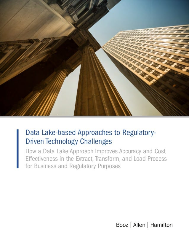 Data Lake-based Approaches to Regulatory- Driven Technology Challenges How a Data Lake Approach Improves Accuracy and Cost...
