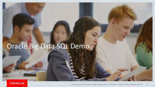 Copyright © 2018, Oracle and/or its affiliates. All rights reserved.   Oracle Big Data SQL Demo Confidential – Oracle Inte...