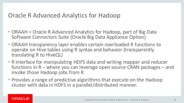 Copyright © 2018, Oracle and/or its affiliates. All rights reserved.   Oracle R Advanced Analytics for Hadoop • ORAAH = Or...