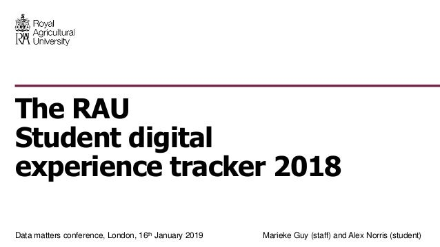 Data matters conference, London, 16th January 2019 Marieke Guy (staff) and Alex Norris (student) The RAU Student digital e...