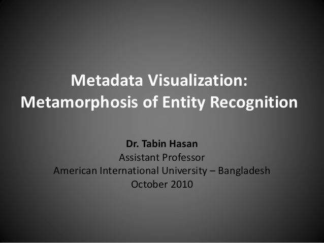 Metadata Visualization: Metamorphosis of Entity Recognition Dr. Tabin Hasan Assistant Professor American International Uni...