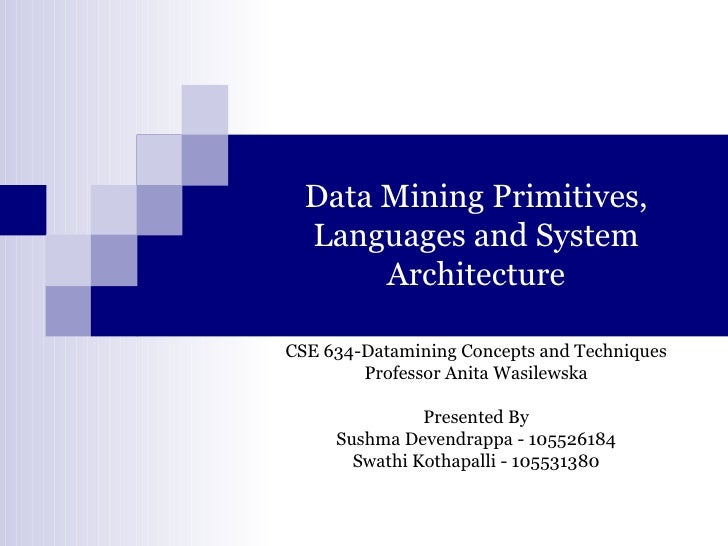 Data Mining Primitives,  Languages and System       ArchitectureCSE 634-Datamining Concepts and Techniques        Professo...