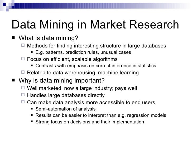 Data Mining in Market Research <ul><li>What is data mining? </li></ul><ul><ul><li>Methods for finding interesting structur...