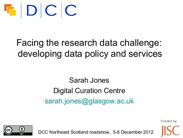 Facing the research data challenge:ldeveloping data policy and services               Sarah Jones         Digital Curation...