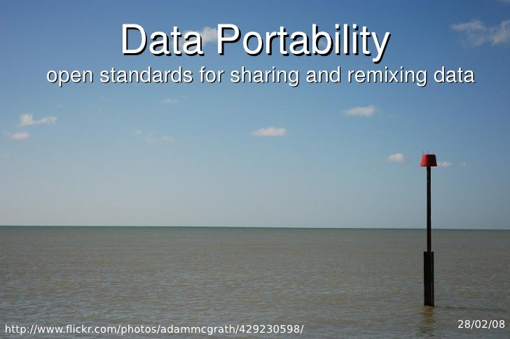 Data Portability        open standards for sharing and remixing data     http://www.flickr.com/photos/adammcgrath/42923059...