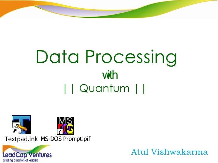 Atul Vishwakarma Data Processing  with || Quantum ||