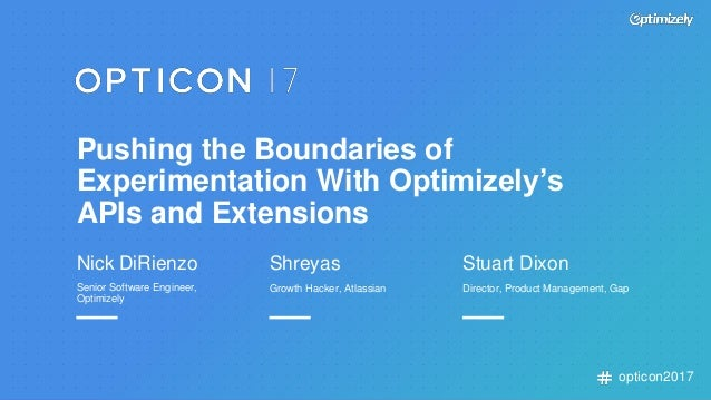 opticon2017 Pushing the Boundaries of Experimentation With Optimizely's APIs and Extensions Nick DiRienzo Senior Software ...