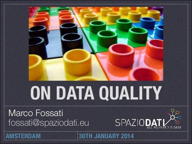ON DATA QUALITY Marco Fossati fossati@spaziodati.eu AMSTERDAM  30TH JANUARY 2014