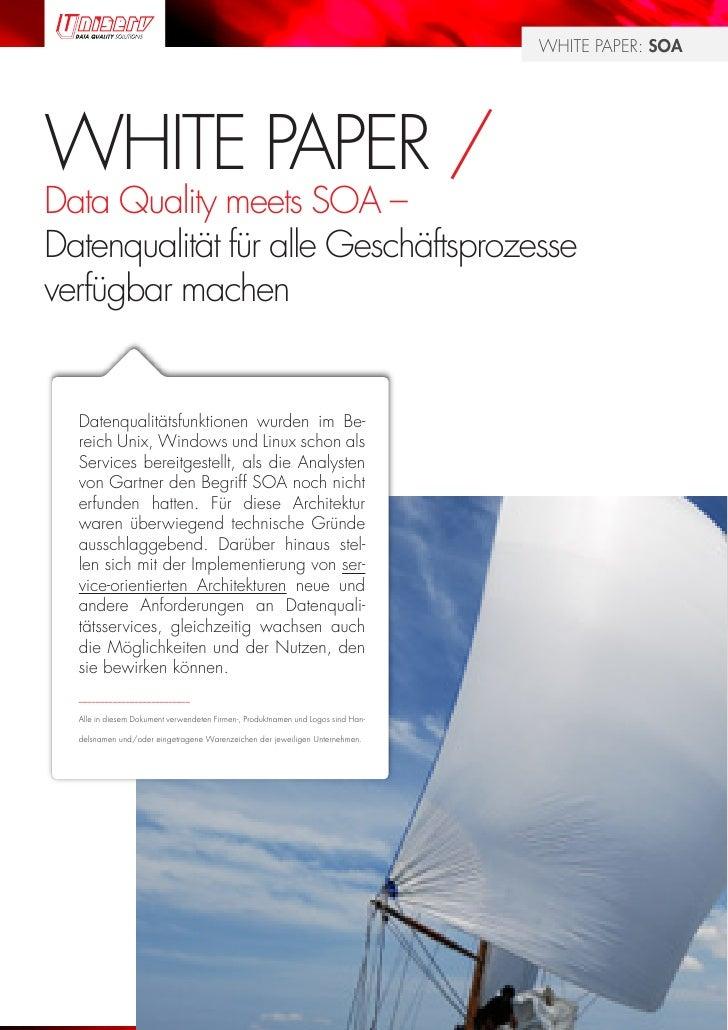 WHITE PAPER: SOA     WHITE PAPER / Data Quality meets SOA – Datenqualität für alle Geschäftsprozesse verfügbar machen     ...
