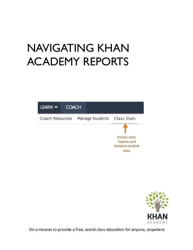 NAVIGATING KHAN ACADEMY REPORTS On  a  mission  to  provide  a  free,  world-‐class  educa6on  for  a...